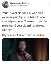 Reply as an African parent 😂😂⬇️⬇️ . KraksTV Entertainment Funny: Olumuyiwa the 21st  @d_oluwamuyiwa  Your T/ year old son just won an all  expense paid trip to Dubai with one  picks his 16 year old girlfriend to go  with him  Reply as an African mum or dad Reply as an African parent 😂😂⬇️⬇️ . KraksTV Entertainment Funny