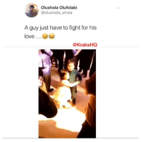 Love, Memes, and Girl: Olushola Olufolabi  @olushola_shola  A guy just have to fight for his  love...  @KraksHQ You can't just let them take your girl away like that 😭😂😂😂 krakstv valentine love
