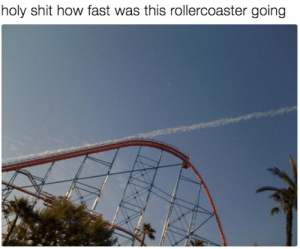 To infinity and beyond!: oly shit how fast was this rollercoaster going To infinity and beyond!
