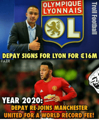 Memes, Manchester United, and Manchester: OLYMPIQUE  LYONNAIS  DEPAY SIGNS FOR LYON FOR €16M  HAZR  YEAR 2020:  CHEVRDI  DEPAY REJOINS MANCHESTER  UNITED FOR A WORLD RECORD FEE! Just ManchesterUnited Things...😂