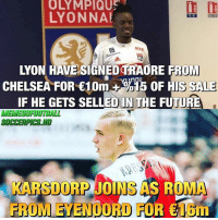 Chelsea, Facts, and Football: OLYMPIQUs  LYON NA!  MDA  LYON HAVE SIGNEDTRAORE F  ROM  CHELSEA FOR 10m9 OF HIS SALE  IF HE GETS SELLED IN THE FUTURE  MEMESOFOOTBALL  SOCCERPICS HD  KARSDORP JOINS AS ROMA  FROMT EYENOORD FOR &IOm 2 New football facts!🔥🔥