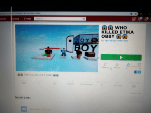 Game, Games, and Search: om/games/34 1673790/WHO-KILLED-ETIKA-OBBY  ABD  2  19  3  14  Sames  atalog  Search  Create  WHO  KILLED ETIKA  OBBY  OY C  BOY  By epicobbycreatorepic  Favorite Follow  4  86  WHO KILLED ETIKA OBBY  vists  Playing  Favorites  0ieated  Updated  16 minutes ago  Max Players  Genre  Allowed Gear  11,923  547  6  7/9/2019  99  All Genres  Report Abuse  Social Links  FAN OBBY SERVER Why somebody even did this... This game plays only bots