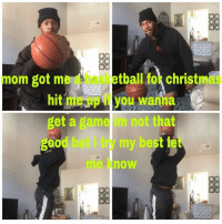 fot: om got me ball fot christm  hit eyou wama  get a game im not that  good but i try my best let  me know