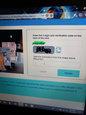 MasterCard, Image, and Time: om/login?p p_id=MultiStageFSVpasswordl  Enter the 3-digit card verification code on the  back of the card  $20-500  rd  itt Card  Type the characters from the image above  (Required)  500  I  Cancel  Validate  o January 1, 2017 Cardholder Agreement for cards purchased on or after January 1, 2017  Inc or Mastercard International Incorporated Mastercard is a registered trademark of  34 PM  7/16/2019 Visa is going through a rough time.