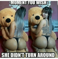Ass, Beautiful, and Memes: OM  SHEDIDINTTURNAROUND I hate memes like this because forget for a minute that she gotta phat ass, there ain't nothing wrong with her face. She is beautiful... 💯