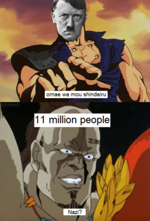 Nani??: omae wa mou shindeiru  11 million people  Nazi? Nani??