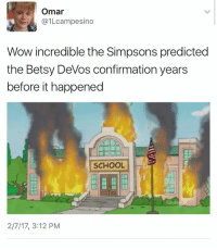 Memes, 🤖, and Simpson: Omar  @1 campesino  Wow incredible the Simpsons predicted  the Betsy DeVos confirmation years  before it happened  SCHOOL  2/7/17, 3:12 PM