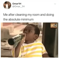 Girl Memes, Omar, and Room: Omar1H  @Omar__1H  Me after cleaning my room and doing  the absolute minimum 😂😂😂😂😂