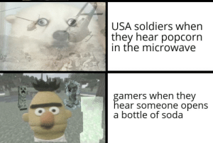 Ome Bull Is USA Soldiers When They Hear Popcorn in the Microwave