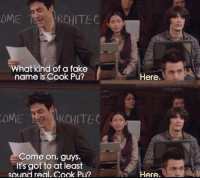 Fake, Memes, and 🤖: OMERCHITEC  What kind of a fake  name is Cook Pu?  Here.  instagranm  OME  RCHITEC  Come on, guys.  It's got to at least  sound real. Cook Pu?  Here. WHO REMEMBERS THIS 😭😂 #HIMYM https://t.co/QQS0Sf3lTu