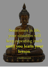 Memes, Buddhism, and 🤖: ometimes in hie,  r situation will  repeating itself  keep  until you  learn your  lesson.  e-buddhism com