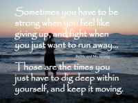run away with me: ometimes you have to be  strong when  you feel like  giving u  fight when  you just want to run away  fb/Me and Mr  rong  Those are the times you  ust have to dig deep within  yourself, and keep it moving.
