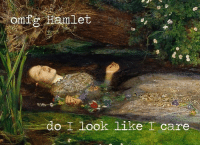 Hamlet, Shut Up, and Classical Art: omf  mlet  do I look like I care Shut up Hamlet