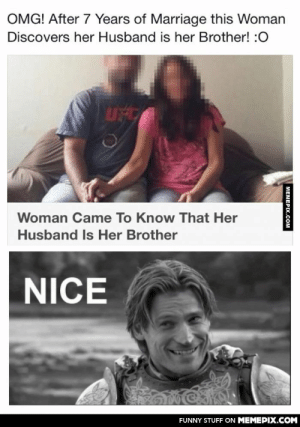 Can we call this incest?omg-humor.tumblr.com: OMG! After 7 Years of Marriage this Woman  Discovers her Husband is her Brother! :0  UFC  Woman Came To Know That Her  Husband Is Her Brother  NICE  FUNNY STUFF ON MEMEPIX.COM  MEMEPIX.COM Can we call this incest?omg-humor.tumblr.com