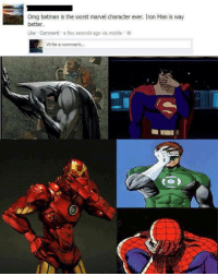 *face palm*: Omg batman is the worst marvel character ever. Iron Man is way  better.  Like Comment a few seconds ago via mobile  Write a comment... *face palm*