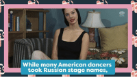 Facts, Omg, and American: OMG  FACTS  While many American dancers  took Russian stage names, Maria Tallchief was the daughter of an Osage chief, and she was loud and proud about it.