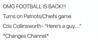"Football, Omg, and Patriotic: OMG FOOTBALL IS BACK!!!  Turns on Patriots/Chiefs game  Cris Collinsworth- ""Here's a guy....""  *Changes Channel* https://t.co/aKDFQ4Xc5F"