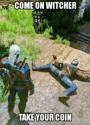omg-humor:  Toss a coin to your witcher!: omg-humor:  Toss a coin to your witcher!