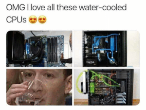 Dank, Love, and Memes: OMG I love all these water-cooled  CPUS  fractal Stay cool by Mungus_Plop FOLLOW 4 MORE MEMES.