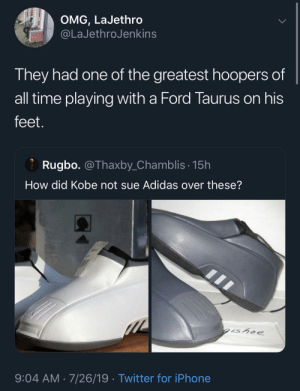 Had One: OMG, LaJethro  @LaJethroJenkins  They had one of the greatest hoopers of  all time playing with a Ford Taurus on his  feet.  Rugbo. @Thaxby_Chamblis· 15h  How did Kobe not sue Adidas over these?  gishoe  9:04 AM · 7/26/19 · Twitter for iPhone