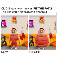 Android, Funny, and It's Lit: OMG! love how i look on FIT THE FAT 2!  The free game on HiOS and #Android  THE  THE  NOW  BEFORE Its lit download link in my bio !