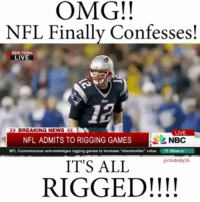 FYI 😴😴: OMG!!  NFL Finally Confesses!  NEW Y  LIVE  1B  BREAKING NEWS  LIVE  NFL ADMITS TO RIGGING GAMES  NFL.  value 11:52AM  @chididdy26  ITS ALL  RIGGED!!!! FYI 😴😴
