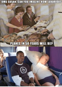 "Memes, Omg, and How: OMG SUSAN, CAN YOU IMAGINE HOW LUXURIOUS  PLANES IN 50 YEARS WILL BEP <p>Ah flying… via /r/memes <a href=""https://ift.tt/2qqVf6R"">https://ift.tt/2qqVf6R</a></p>"