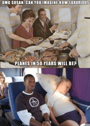 Ah flying  : OMG SUSAN, CAN YOU IMAGINE HOW LUXURIOUS  PLANES IN 50 YEARS WILL BE? Ah flying
