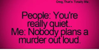 Murdered Out: Omg, That's Totally Me.  People: You're  really quiet.  Me: Nobody plans a  murder out loud.