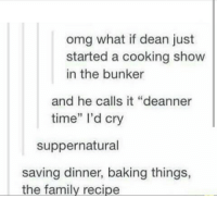 """Baked, Memes, and Recipes: omg what if dean just  started a cooking show  in the bunker  and he calls it """"deanner  time"""" I'd cry  suppernatural  saving dinner, baking things,  the family recipe - Not Moose"""