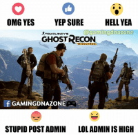 Memes, 🤖, and Tom Clancy: OMG YES  YEP URE HELL YEA  @gaming dlmazone  TOM CLANCY'S  GHOST RECON  f GAMINGDNAZONE  STUPID POSTADMIN  LOLADMIN IS HIGH Are you going to play this game ?