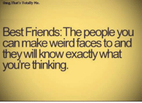 OmgThat's Totally Me.  Best Friends: The people you  can make weird faces to and  they will know exaciywhat  you're thinking
