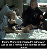 Memes, Dress, and Time: OMILITAR  Marine Michelle Klimarchuk's dying wish  was to see a Marine in dress blues one last  time Semper Fi! 🇺🇸