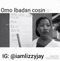 Friends, Memes, and 🤖: Omo lbadan cosin  ARM  ASK  EGG  DVD  BA  A G  vavided  0  IG: @iamlizzyjay  Made WER  VivaVideo 🤣😂😂 3 Letter Woz ➡️ Tag your Ibadan friends (via @iamlizzyjay)