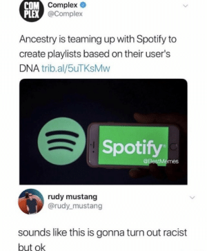 Hmmm. Ive got a bad feeling about this. by abu_tva MORE MEMES: ompex  @Complex  COM  PLEX  Ancestry is teaming up with Spotify to  create playlists based on their user's  DNA trib.al/5uTKsMvw  Spotify  @BestMemes  rudy mustang  @rudy_mustang  sounds like this is gonna turn out racist  but ok Hmmm. Ive got a bad feeling about this. by abu_tva MORE MEMES