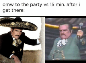 Oi nomas!: omw to the party vs 15 min. after i  get there: Oi nomas!