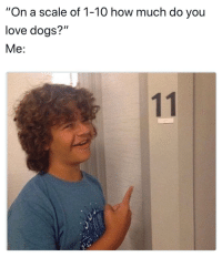 "Love, Meme, and Depression: ""On a scale of 1-10 how much do you  love doas?""  Me: <p>I was gonna make this a depression meme but decided to take a wholesome turn (: via /r/wholesomememes <a href=""http://ift.tt/2iXrd6s"">http://ift.tt/2iXrd6s</a></p>"