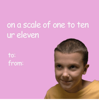 Memes, 🤖, and One: on a scale of one to ten  ur eleven  to:  from: follow my new account @valentineecards !! @valentineecards @valentineecards @valentineecards ❤️❤️❤️❤️❤️