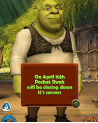 Sad react only: On April 16th  Pocket Shrek  will be closing down  it's servers Sad react only