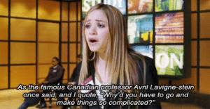 Once Said: ON  As the famous Canadian professor Avril Lavigne-stein  once said, and I quote, Why'd you have to go and  make things so complicated?""