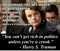 """Memes, 🤖, and Net: ON AVERAGE, THE NET WORTH  OF A  US SENATOR  INCREASES  $1,600,000  tsforUSC  ANNUALLY!  Term Limits  (WITH A $174,000 SALARY)  US Congress  """"You can't get rich in politics  unless you're a crook.  Harry S. Truman Think about it!  The founding fathers didn't add term limits because being in Congress was a hardship at the time... Now it's a way to get rich and powerful!  It's time for Term Limits for US Congress!  Sign the petition and get involved...  www.termlimitsforuscongress.com"""