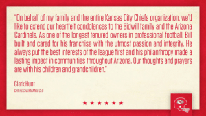 """RT @Chiefs: Statement from Chairman & CEO Clark Hunt on the passing of Cardinals Owner Bill Bidwill. https://t.co/WMLJyejN6Y: """"On behalf of my family and the entire Kansas City Chiefs organization, we'd  like to extend our heartfelt condolences to the Bidwill family and the Arizona  Cardinals. As one of the longest tenured owners in professional football, Bill  built and cared for his franchise with the utmost passion and integrity. He  always put the best interests of the league first and his philanthropy made a  lasting impact in communities throughout Arizona. Our thoughts and prayers  are with his children and grandchildren""""  Clark Hunt  CHIEFS CHAIRMAN&CEO RT @Chiefs: Statement from Chairman & CEO Clark Hunt on the passing of Cardinals Owner Bill Bidwill. https://t.co/WMLJyejN6Y"""