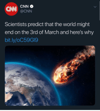 cnn.com, Memes, and World: ON CNN  @CNN  Scientists predict that the world might  end on the 3rd of March and here's why  bit.ly/oC59GI9 Damn ..... here we go again