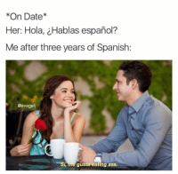 Ass, Ayy LMAO, and Lmao: On Date  Her: Hola, eHablas espanol?  Me after three years of Spanish:  @svagelj  Si, me gusta eating ass. Ayy lmao