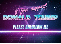 unfollow: on  DONALD VRUMP  PLEASE UNFOLLOW ME