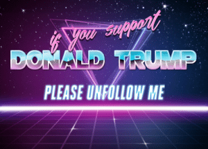 Definitely, Donald Trump, and Family: on  DONALD VRUMP  PLEASE UNFOLLOW ME thoughts-of-an-x-factor: wapowishappyish:  thoughts-of-an-x-factor:  kishona: block me even Yep. This.Supporting Donald Trump means you support policies that are potentially harmful to myself, definitely harmful to my friends, and certainly harmful to my family, and I don't tolerate that kind of toxicity in my life.  politics are too aggressive, can we just all get along so we can focus on stuff like global warming?  Considering how one side of the political spectrum generally doesn't believe in global warming, and people like Trump think it's legitimately just a scam designed to make them regulate industries better, no. No we can't.
