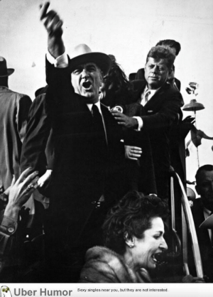 Sexy, Tumblr, and Uber: on  e Uber Humor Sexy singles near you, but they are not interesterd failnation:  Lyndon B. Johnson yelling at the pilots of a nearby plane to cut their engines so that John F. Kennedy could speak as JFK is trying to calm him down during the 1960 presidential campaign in Texas.