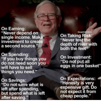 """Memes, 🤖, and Feet: On Earning:  """"Never depend on  @6AM SUCCESS  single income. Make  On Taking Risk  """"Never test the  investment to create  depth of river with  a second source.""""  both the feet'?  On Spending  """"If you buy things you  On Investment  do not need soon you  """"Do not put all  eggs in one basket""""  will have to sell  things you need.""""  On Expectations:  On Savings  """"Honesty is very  """"Do not save what is  expensive gift. Do  left after spending,  not expect it from  but spend what is left  cheap people.""""  after saving."""" A great reminder from Warren Buffett 📚"""