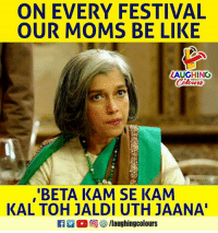 Be Like, Moms, and Festival: ON EVERY FESTIVAL  OUR MOMS BE LIKE  LAUGHING  ,'BETA KAM SE KAM  KAL TOH JALDI UTH JAANA