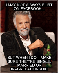 But When I Do, Relationship-Meme, and Relationship-Memes: ON FACEBOOK.  BUT WHEN I DO, I MAKE  SURE THEY'RE SINGLE,  MARRIED OR  IN-A-RELATIONSHIP.  memes.COM
